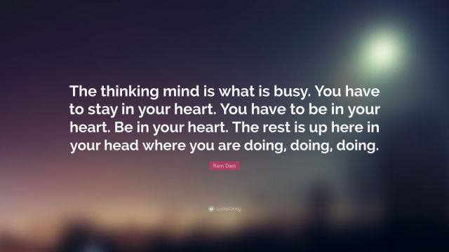 52732-Ram-Dass-Quote-The-thinking-mind-is-what-is-busy-You-have-to-stay.jpg