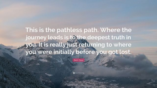 54396-Ram-Dass-Quote-This-is-the-pathless-path-Where-the-journey-leads.jpg
