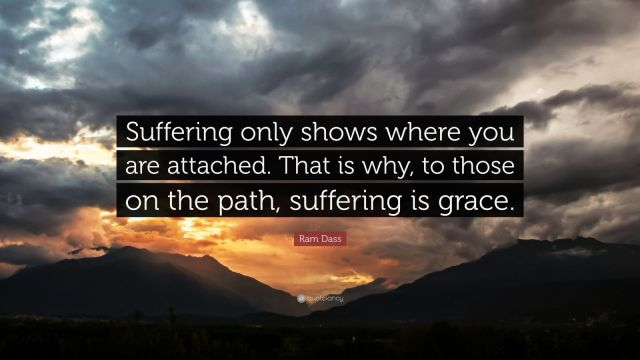 54475-Ram-Dass-Quote-Suffering-only-shows-where-you-are-attached-That-is.jpg