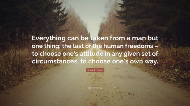 356428-Viktor-E-Frankl-Quote-Everything-can-be-taken-from-a-man-but-one.jpg
