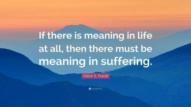 370719-Viktor-E-Frankl-Quote-If-there-is-meaning-in-life-at-all-then.jpg