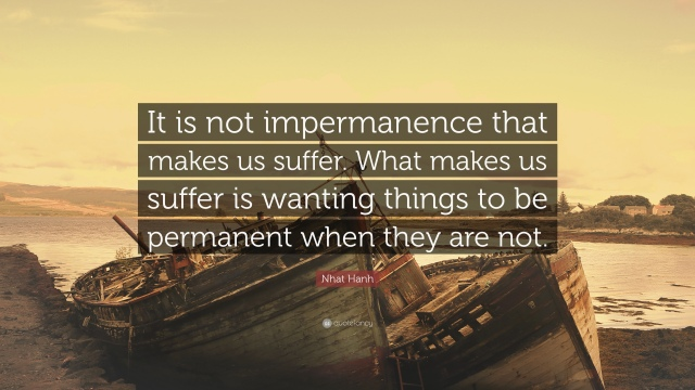 2001037-Nhat-Hanh-Quote-It-is-not-impermanence-that-makes-us-suffer-What.jpg