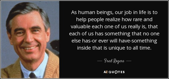 quote-as-human-beings-our-job-in-life-is-to-help-people-realize-how-rare-and-valuable-each-fred-rogers-69-60-23-2.jpg